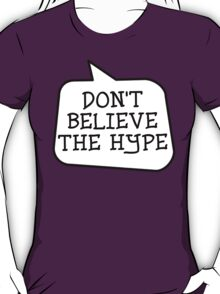 DON'T BELIEVE THE HYPE by Bubble-Tees.com T-Shirt