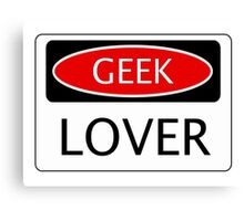 GEEK LOVER, FUNNY DANGER STYLE FAKE SAFETY SIGN Canvas Print