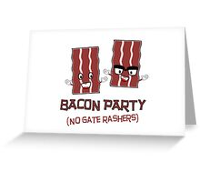 BACON PARTY - NO GATE RASHERS Greeting Card
