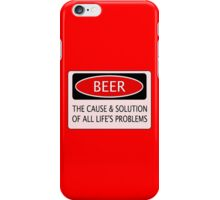 BEER THE CAUSE & SOLUTION OF ALL LIFE'S PROBLEMS, FUNNY DANGER STYLE FAKE SAFETY SIGN iPhone Case/Skin