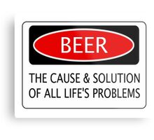 BEER THE CAUSE & SOLUTION OF ALL LIFE'S PROBLEMS, FUNNY DANGER STYLE FAKE SAFETY SIGN Metal Print
