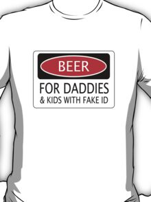 BEER FOR DADDIES & KIDS WITH FAKE ID, FUNNY DANGER STYLE FAKE SAFETY SIGN T-Shirt