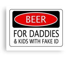BEER FOR DADDIES & KIDS WITH FAKE ID, FUNNY DANGER STYLE FAKE SAFETY SIGN Canvas Print