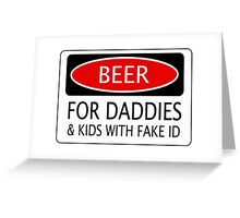 BEER FOR DADDIES & KIDS WITH FAKE ID, FUNNY DANGER STYLE FAKE SAFETY SIGN Greeting Card