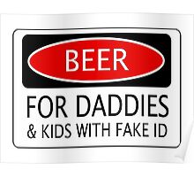 BEER FOR DADDIES & KIDS WITH FAKE ID, FUNNY DANGER STYLE FAKE SAFETY SIGN Poster