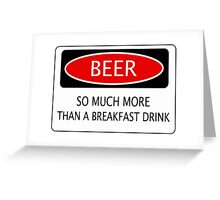 BEER SO MUCH MORE THAN A BREAKFAST DRINK, FUNNY DANGER STYLE FAKE SAFETY SIGN Greeting Card