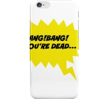 bang!bang!you are dead... iPhone Case/Skin