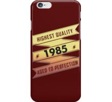 Highest Quality 1985 Aged To Perfection iPhone Case/Skin