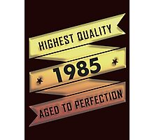 Highest Quality 1985 Aged To Perfection Photographic Print