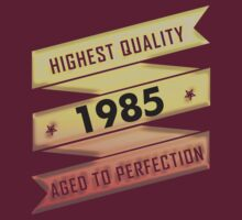 Highest Quality 1985 Aged To Perfection by johnlincoln2557