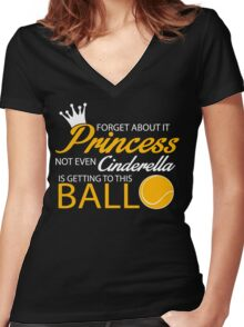 Tennis: Forget about it Princess. Not even Cinderella is getting to this ball Women's Fitted V-Neck T-Shirt