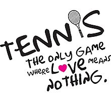 Tennis - the only game where love means nothing Photographic Print