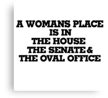 A womans place is in the house senate and oval office Canvas Print