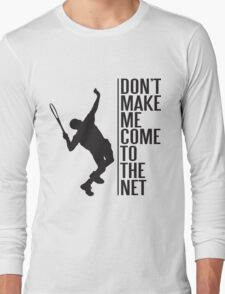 tennis - don't make me come to the net Long Sleeve T-Shirt