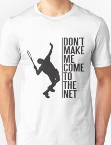 tennis - don't make me come to the net Unisex T-Shirt