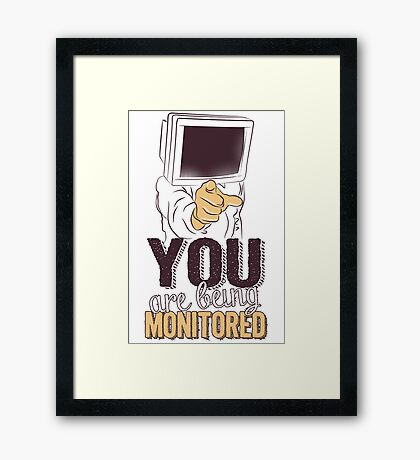 You are being monitored Framed Print