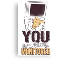 You are being monitored Canvas Print