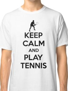 Keep calm and play tennis Classic T-Shirt