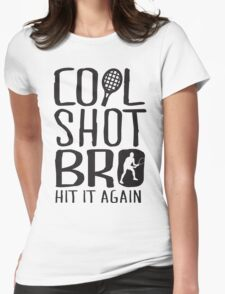 Cool shot bro. Hit it again Womens Fitted T-Shirt