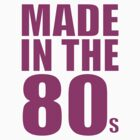 MADE IN THE 80'S by Awesome Rave T-Shirts