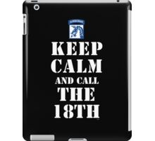 KEEP CALM AND CALL THE 18TH iPad Case/Skin