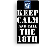 KEEP CALM AND CALL THE 18TH Canvas Print