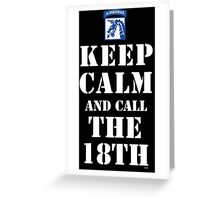 KEEP CALM AND CALL THE 18TH Greeting Card