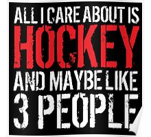 Funny 'All I care about is Hockey and like maybe 3 people' T-shirt Poster