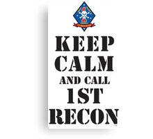 KEEP CALM AND CALL 1ST RECON Canvas Print