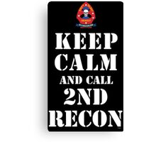 KEEP CALM AND CALL 2ND RECON Canvas Print