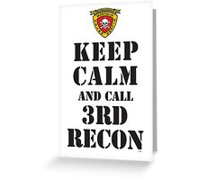 KEEP CALM AND CALL 3RD RECON Greeting Card