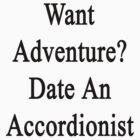 Want Adventure? Date An Accordionist  by supernova23