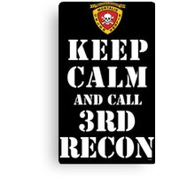 KEEP CALM AND CALL 3RD RECON Canvas Print