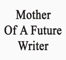 Mother Of A Future Writer  by supernova23