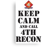 KEEP CALM AND CALL 4TH RECON Canvas Print