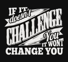 If It Doesn't Challenge You It Won't Change You by NibiruHybrid