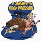 I Submit To Peer Pressure by Oran