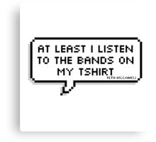"""""""At Least I Listen To The Bands On My T-shirt"""" Canvas Print"""