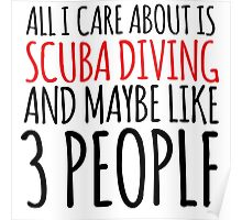 Funny 'All I Care About Is Scuba Diving And Maybe Like 3 People' Tshirt, Accessories and Gifts Poster