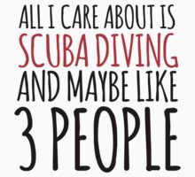 Funny 'All I Care About Is Scuba Diving And Maybe Like 3 People' Tshirt, Accessories and Gifts by Albany Retro