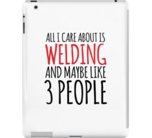Awesome 'All I Care About Is Welding And Maybe Like 3 People' Tshirt, Accessories and Gifts iPad Case/Skin