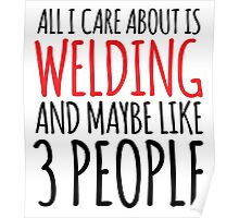 Awesome 'All I Care About Is Welding And Maybe Like 3 People' Tshirt, Accessories and Gifts Poster
