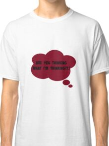 are you thinking what I'm thinking?! Classic T-Shirt