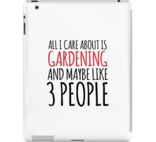 Funny 'All I Care About Is Gardening And Maybe Like 3 People' Tshirt, Accessories and Gifts iPad Case/Skin