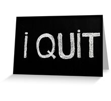 I quit message Greeting Card