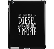 Cool 'All I Care About Is Diesel And Maybe Like 3 People' Tshirt, Accessories and Gifts iPad Case/Skin