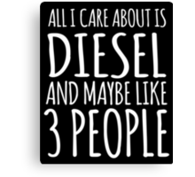 Cool 'All I Care About Is Diesel And Maybe Like 3 People' Tshirt, Accessories and Gifts Canvas Print