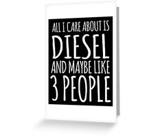 Cool 'All I Care About Is Diesel And Maybe Like 3 People' Tshirt, Accessories and Gifts Greeting Card