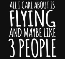 Excellent 'All I Care About Is Flying And Maybe Like 3 People' Tshirt, Accessories and Gifts by Albany Retro