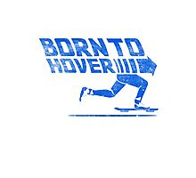 Born To Hover Blue (Distressed) Photographic Print
